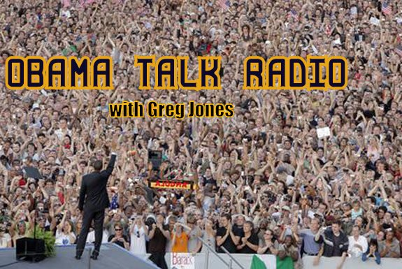 OBAMA TALK RADIO with Greg Jones