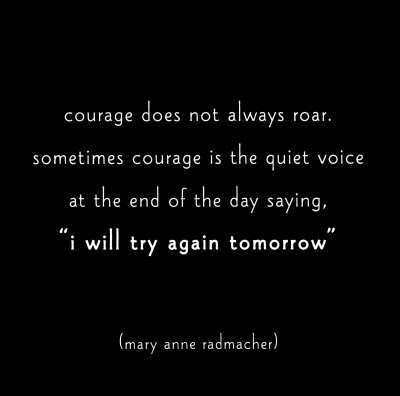 Courage fun quotes. More Quotes- Definitely Worth a Read . . . and a Little