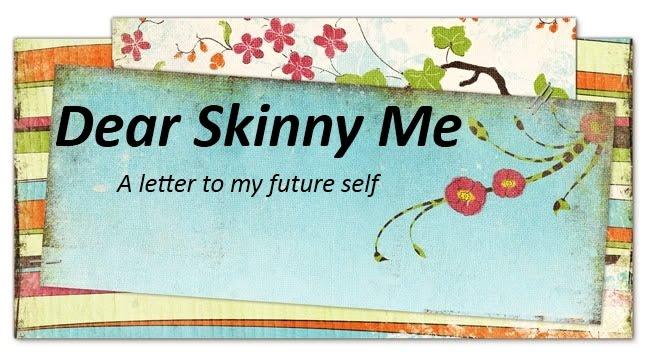Dear Skinny Me