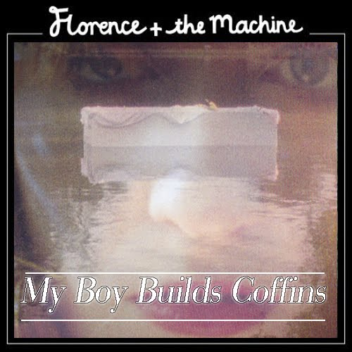 my boy builds coffins florence and the machine