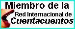 MIEMBRO DE LA RED INTERNACIONAL DE CUENTACUENTOS.