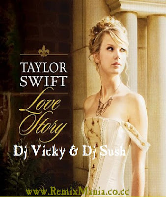 Taylor Swift - Love Story ( DJs VICKY N SUSH )