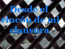 DESDE EL RINCÓN DE MI CLAUSURA