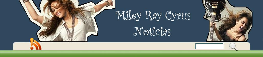 Miley Ray Cyrus - Noticias