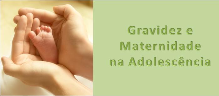 Gravidez e Maternidade na Adolescência