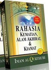 RAHASIA KEMATIAN, ALAM AKHIRAT, DAN KIAMAT, oleh Imam Qurthubi