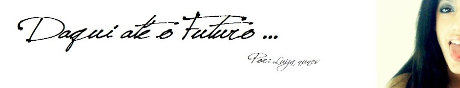 Daqui até o futuro !