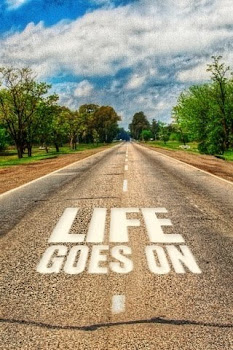 Life Goes On So Must We