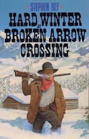 Western Novel Hard Winter At Broken Arrow Crossing by Stephen Bly
