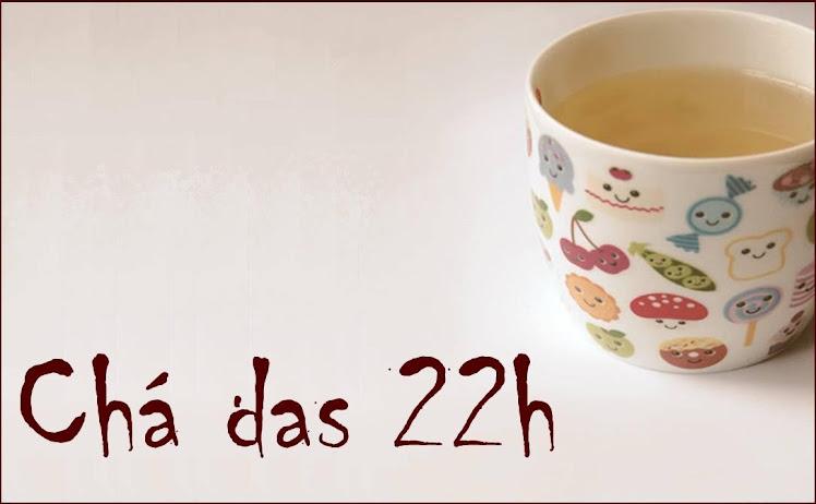Chá das 22h