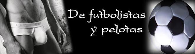 DE FUTBOLISTAS Y PELOTAS