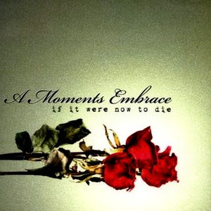 A Moments Embrace - If It Were Now To Die 2006