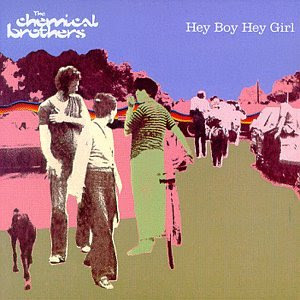 Chemical Brothers - Hey Boy, Hey Girl