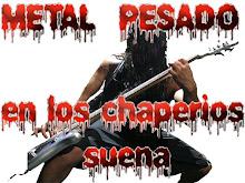 METAL PESADO EN LOS CHAPERIOS SUENA