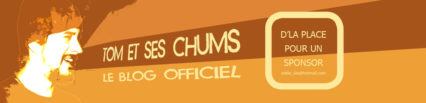 TOM ET SES CHUMS: LE BLOG OFFICIEL