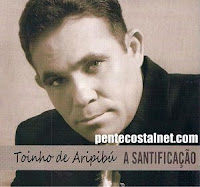 Toinho De Aripibú - A Santificação 2010