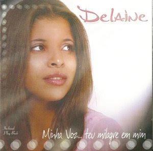 Delaine - Minha Voz... Teu Milagre em Mim 2010
