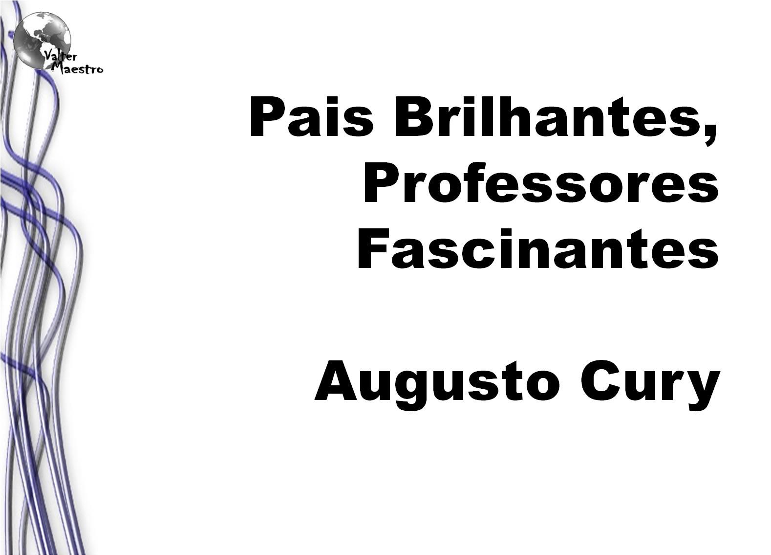 Valther Maestro Pais Brilhantes Professores Fascinantes Augusto Cury
