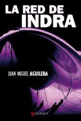 La red de Indra, de Juan Miguel Aguilera