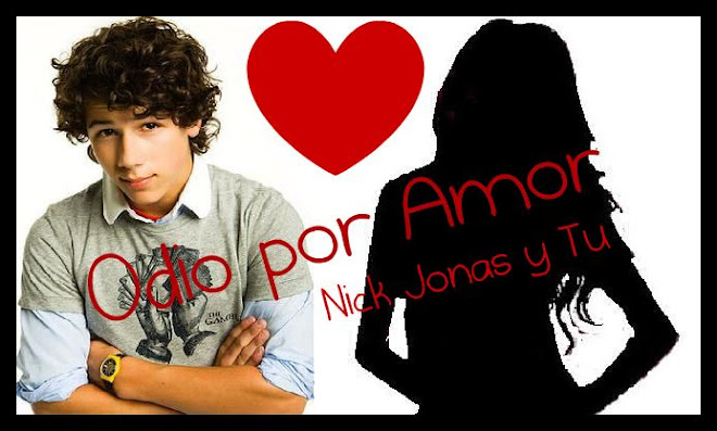 Nick Jonas y tu:Odio por Amor
