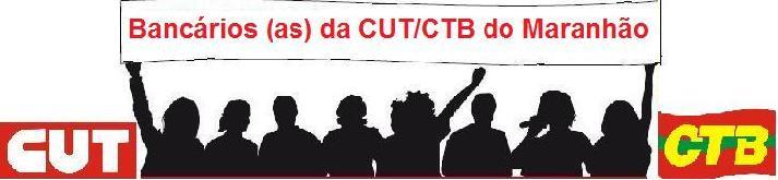 Blog dos Bancários (as) da CUT e CTB do Maranhão