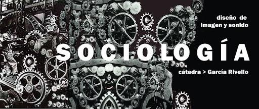 Sociología - Catedra García Rivello - DIyS