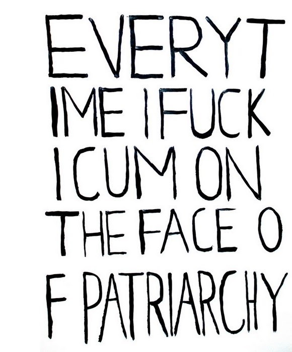 Everytime I fuck I cum on the face of patriarchy