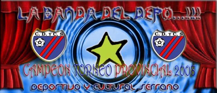 LA BANDA DEL DEPO . NET  ( DEPORTIVO Y CULTURAL SERRANO ) Sitio dedicado a los hinchas...