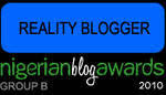 "Winner 'Reality Blogger"" 2010 Nigerian Blog Awards"