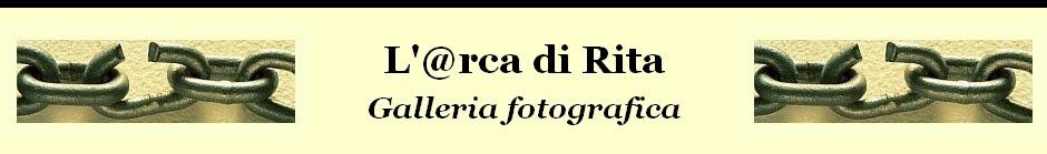 L'@rca di Rita,  galleria fotografica