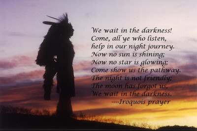 Native American Indian Prayers http://leohartshorn.blogspot.com/2009/06/iriquois-prayer-for-those-who-have-lost.html