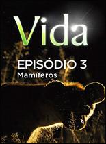 Vida: Ep. 3 – Mamíferos
