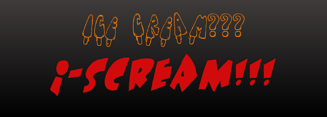 Ice-Cream??? I-Scream!!!