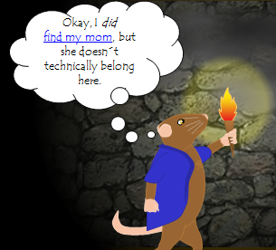 Okay, I *did*  find my mom, but she doesn´t technically belong here. [Unnoticed to him, he is reaching a part of the cave that is full of smoke.]