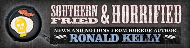 Southern-Fried &amp; Horrified: News &amp; Notions from Horror Author Ronald Kelly