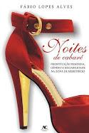 Noites De Cabare - Prostituiçao Feminina Genero E Sociabilidade Na Zona De Meretricio