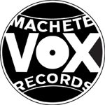 MACHETE VOX RECORDS...<br><br>