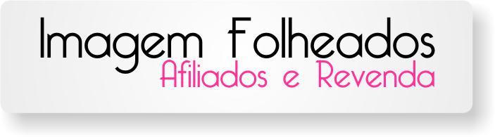 Imagem Folheados | Afiliados e Revenda