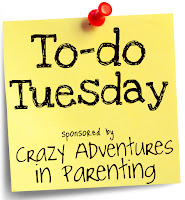 Crazy Adventures in Parenting To-Do Tuesday