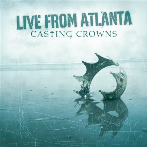 Casting Crowns - Live From Atlanta