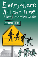 Everywhere All The Time: A New Deschooling Reader