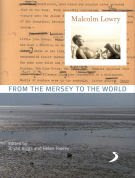 Malcolm Lowry: From the Mersey to the World Biggs, Bryan & Tookey, Helen (eds)