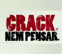 Crack, nem pensar