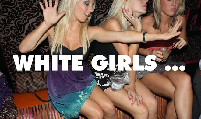 WHITE GIRLS...