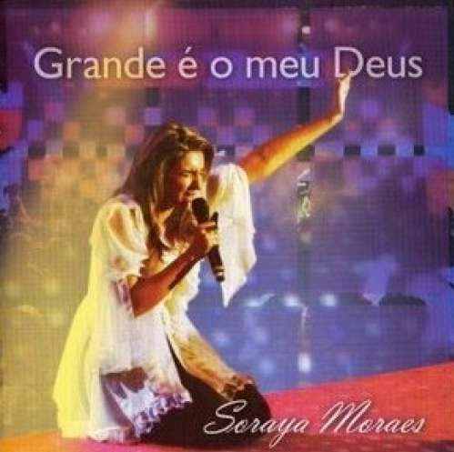 Soraya Moraes - Grande � o Meu Deus 2009