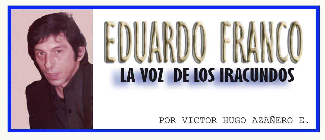 EDUARDO  FRANCO : LA VOZ DE LOS IRACUNDOS .