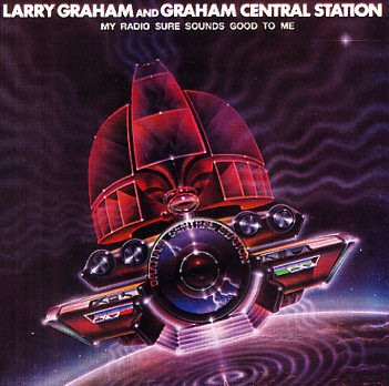 Larry+Graham+&++Graham+Central+Station+-+My+Radio+Sure+Sounds+Good+To+Me.jpeg