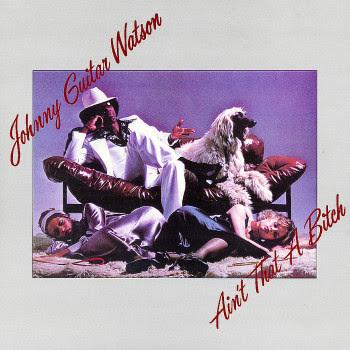 Johnny Guitar Watson Johnny+'Guitar'+Watson+-+Ain't+That+A+Bitch