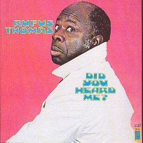 Rufus Thomas - Did You Hear Me