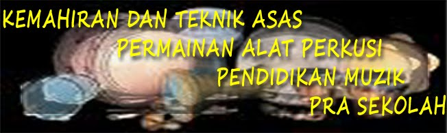 KEMAHIRAN DAN TEKNIK ASAS PERMAINAN ALAT PERKUSI PENDIDIKAN MUZIK PRA SEKOLAH